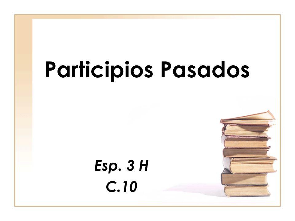 Participios Pasados Esp. 3 H C.10
