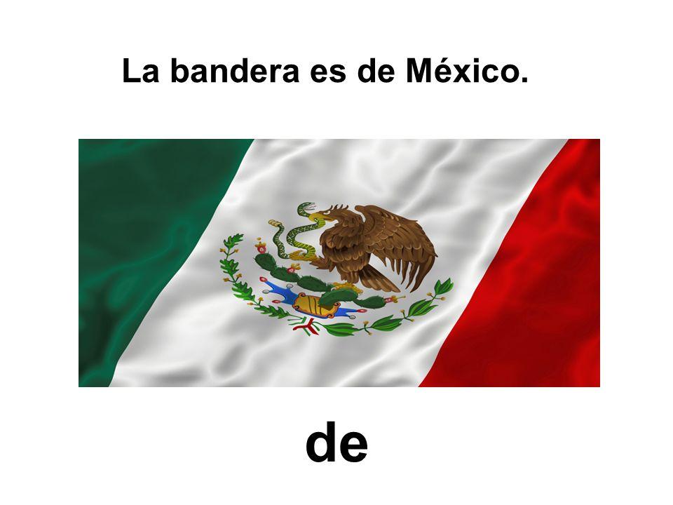 de La bandera es de México.