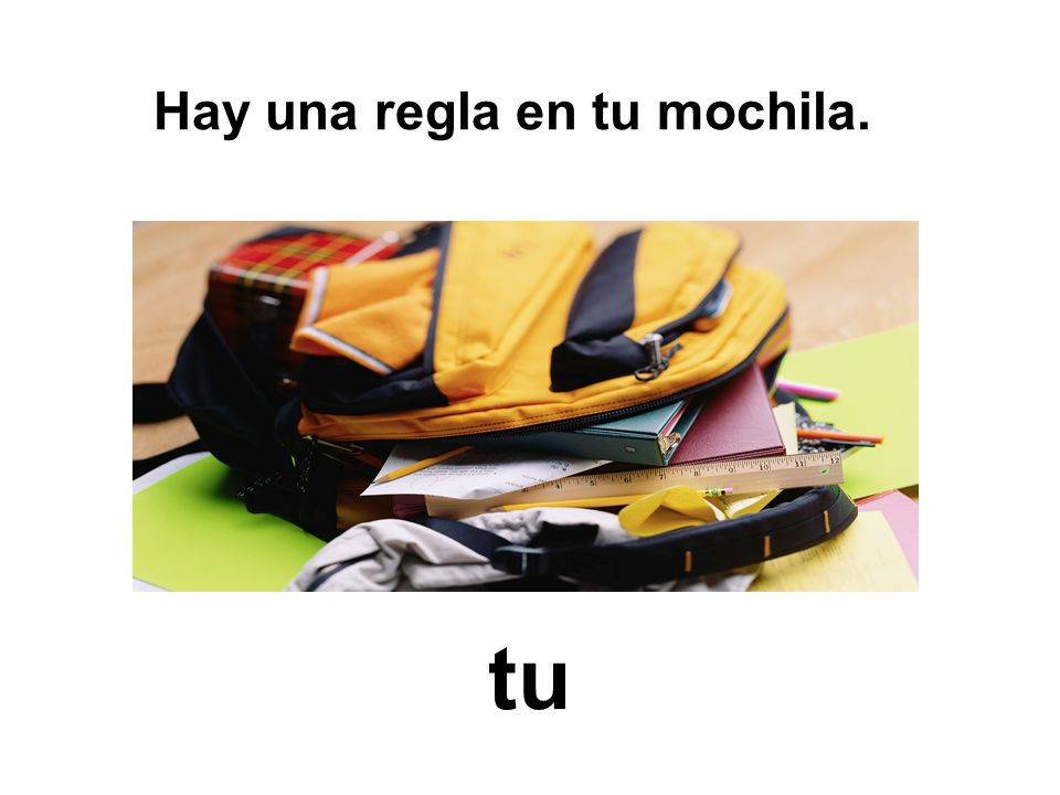 tu Hay una regla en tu mochila.
