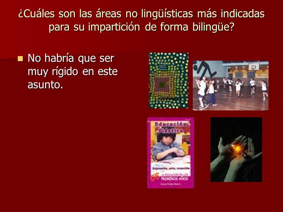 ¿Cuáles son las áreas no lingüísticas más indicadas para su impartición de forma bilingüe? No habría que ser muy rígido en este asunto. No habría que