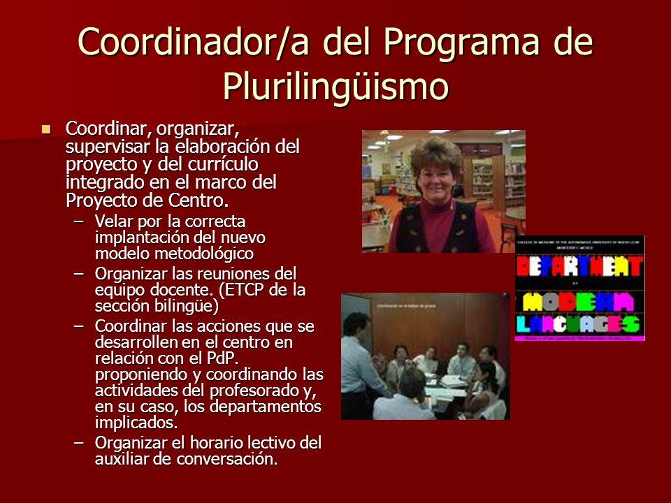 Coordinador/a del Programa de Plurilingüismo Coordinar, organizar, supervisar la elaboración del proyecto y del currículo integrado en el marco del Pr