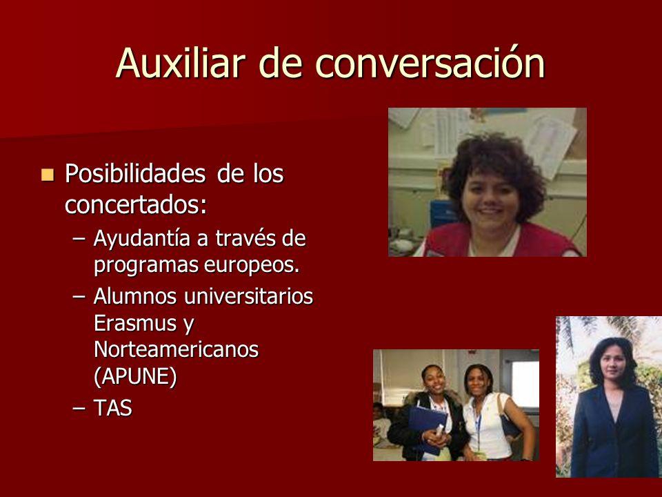 Auxiliar de conversación Posibilidades de los concertados: Posibilidades de los concertados: –Ayudantía a través de programas europeos. –Alumnos unive