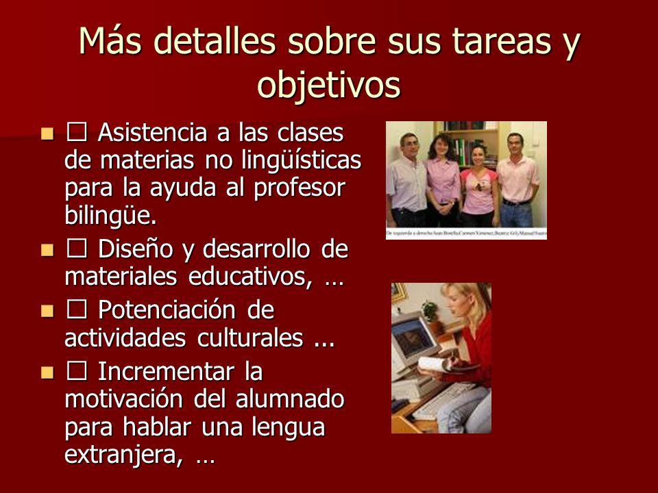 Más detalles sobre sus tareas y objetivos Asistencia a las clases de materias no lingüísticas para la ayuda al profesor bilingüe. Asistencia a las cla