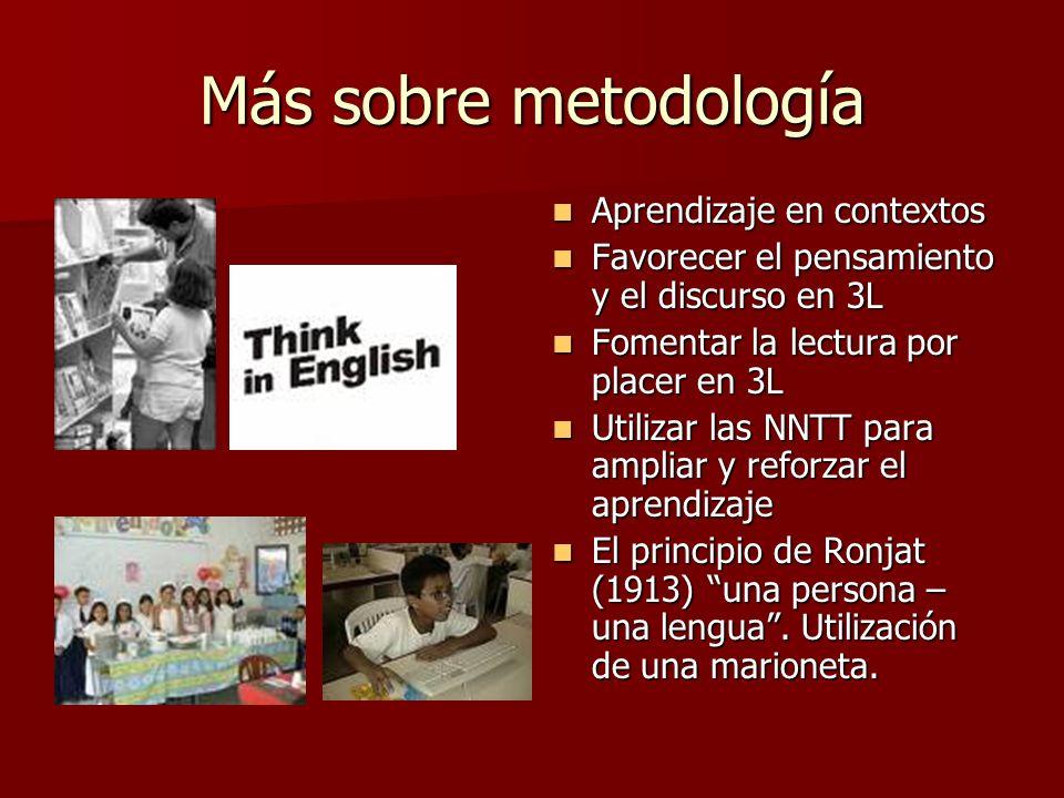 Más sobre metodología Aprendizaje en contextos Aprendizaje en contextos Favorecer el pensamiento y el discurso en 3L Favorecer el pensamiento y el dis