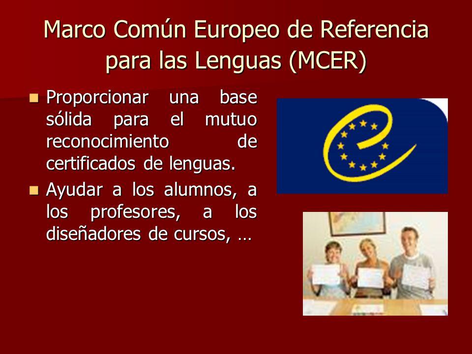 Marco Común Europeo de Referencia para las Lenguas (MCER) Proporcionar una base sólida para el mutuo reconocimiento de certificados de lenguas. Propor