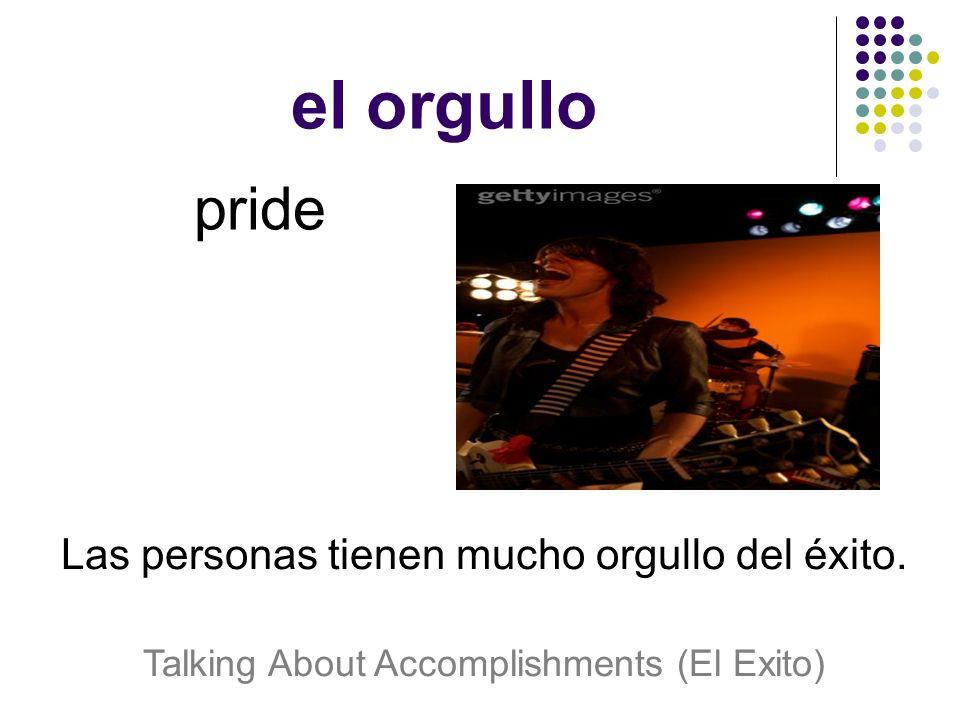 el orgullo pride Las personas tienen mucho orgullo del éxito.