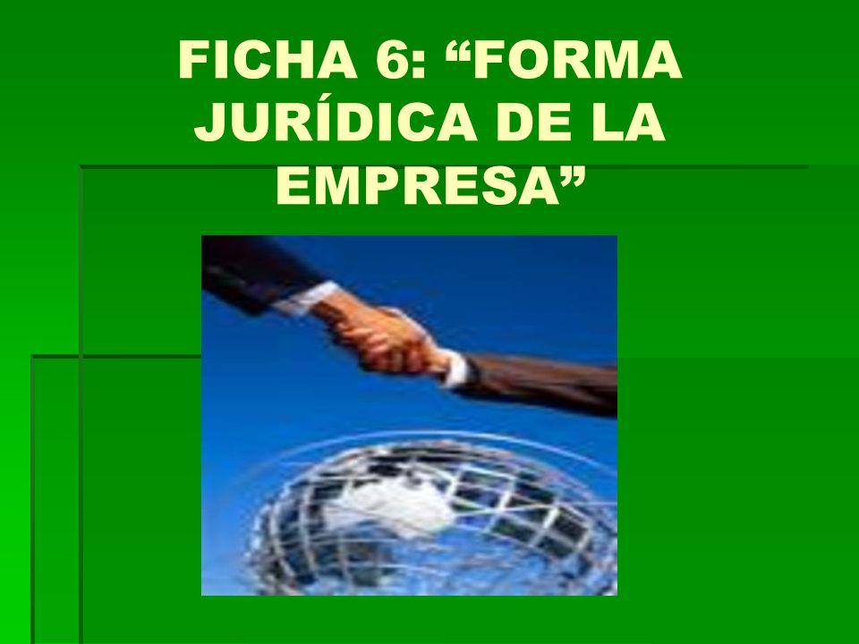 FICHA 6: FORMA JURÍDICA DE LA EMPRESA