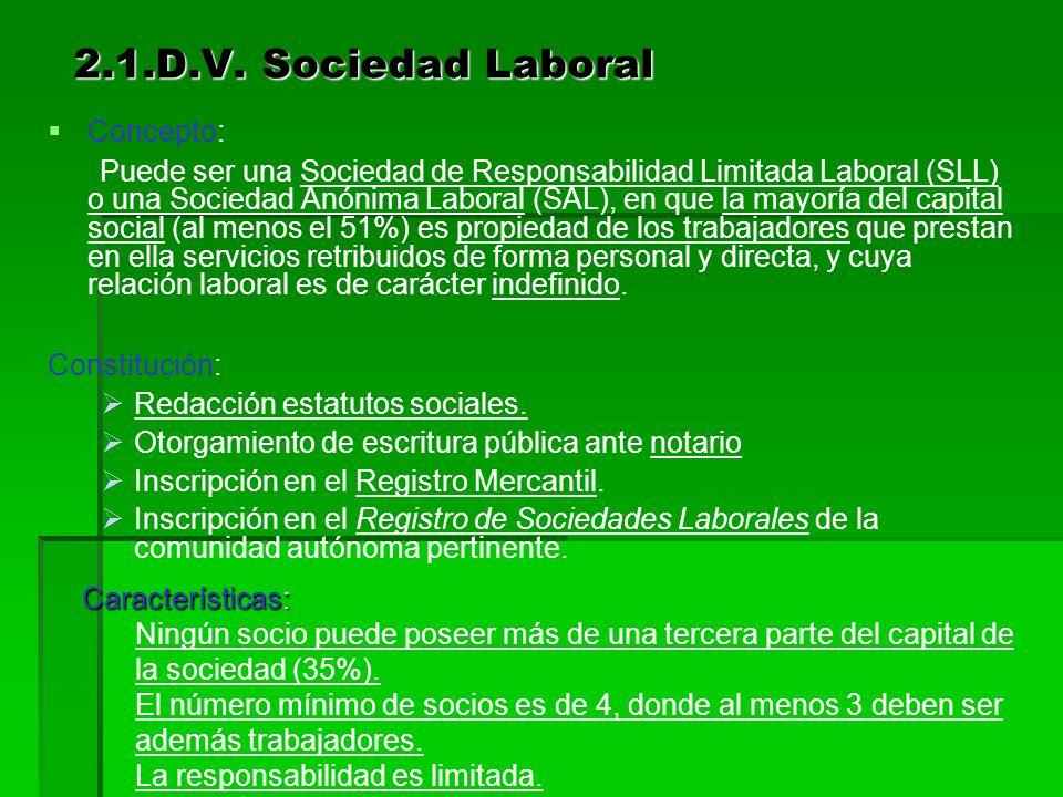II.D.V. Sociedad Laboral (SLL o SAL) Concepto Concepto Constitución Constitución Características Características