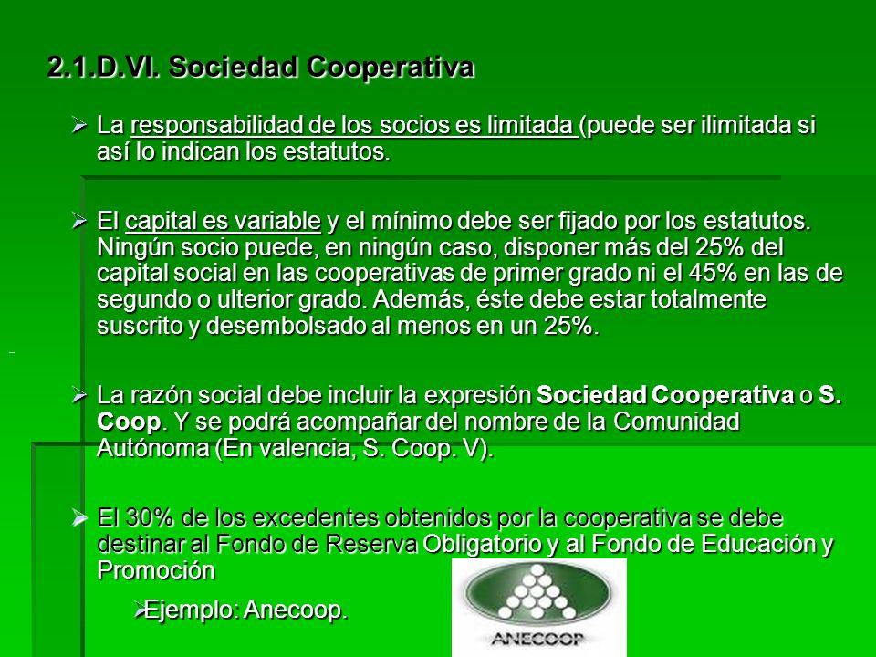 2.1.D.VI. Sociedad Cooperativa Concepto: Asociación de personas físicas o jurídicas, con intereses y necesidades comunes, que desarrollan una determin