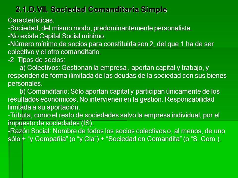 2.1.D.VI. Sociedad Colectiva Características: -No existe Capital Social mínimo. -Número mínimo de socios para constituirla son 2 (no hay máximo). -2 T