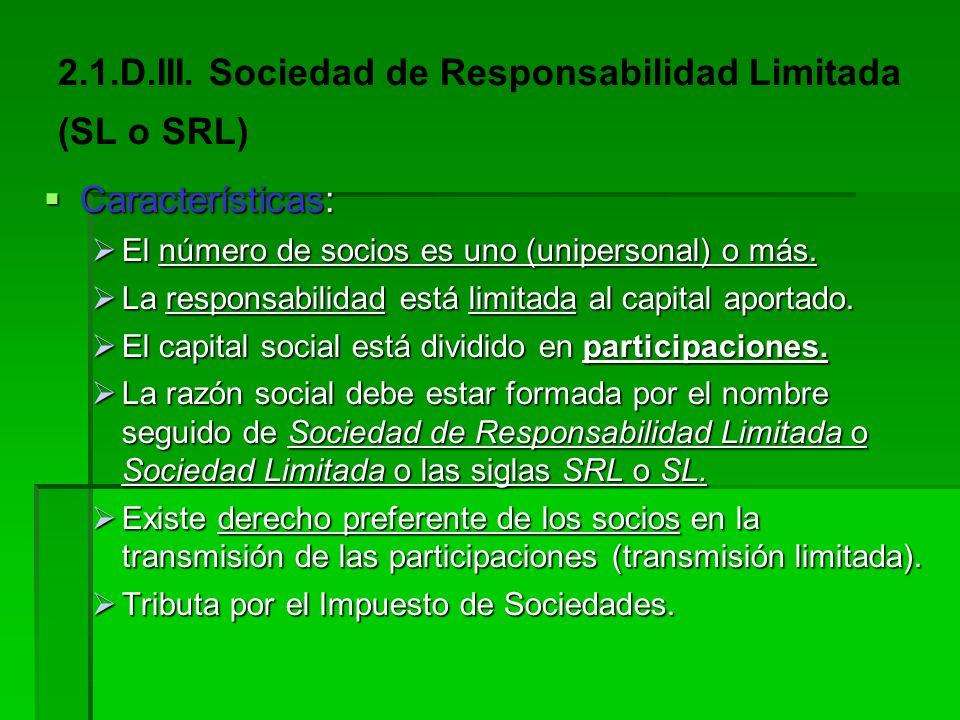 II.D.III. Sociedad de Responsabilidad Limitada (SL o SRL) Características Características Participaciones Participaciones Derechos de los partícipes D