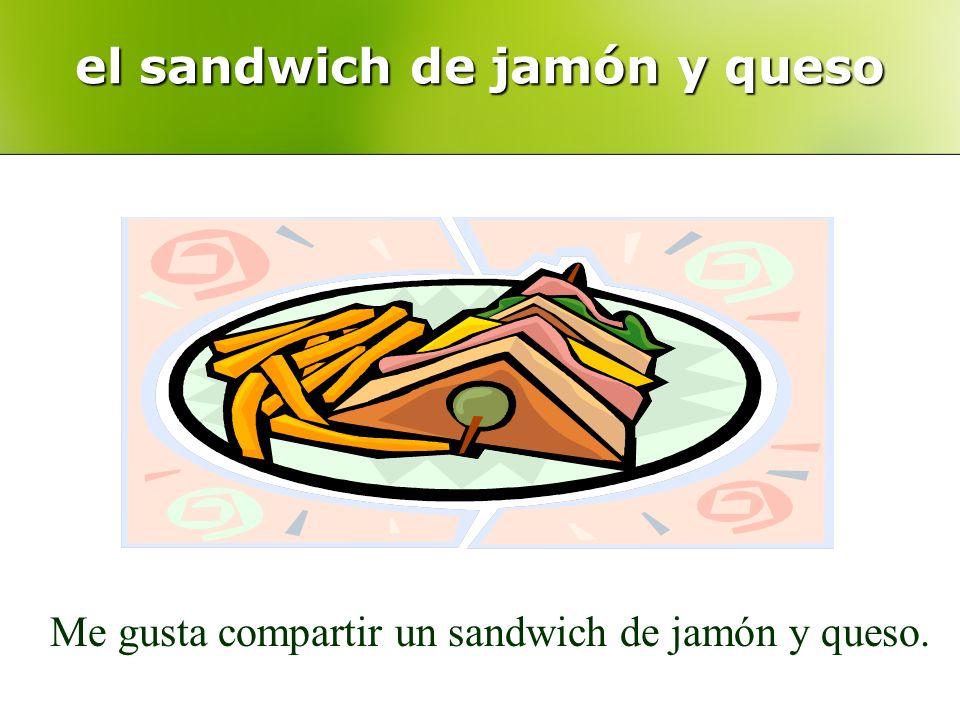 el sandwich de jamón y queso Me gusta compartir un sandwich de jamón y queso.