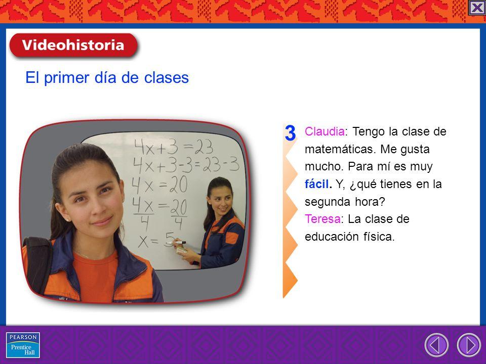 Claudia: Tengo la clase de matemáticas. Me gusta mucho. Para mí es muy fácil. Y, ¿qué tienes en la segunda hora? Teresa: La clase de educación física.