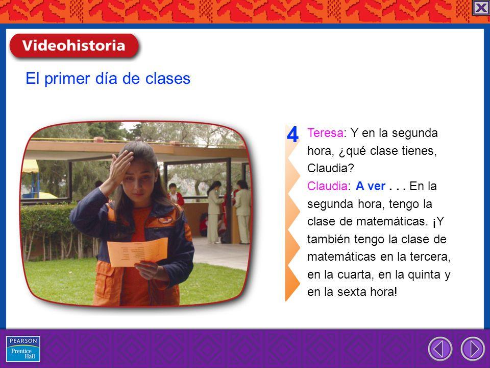 Teresa: Y en la segunda hora, ¿qué clase tienes, Claudia? Claudia: A ver... En la segunda hora, tengo la clase de matemáticas. ¡Y también tengo la cla