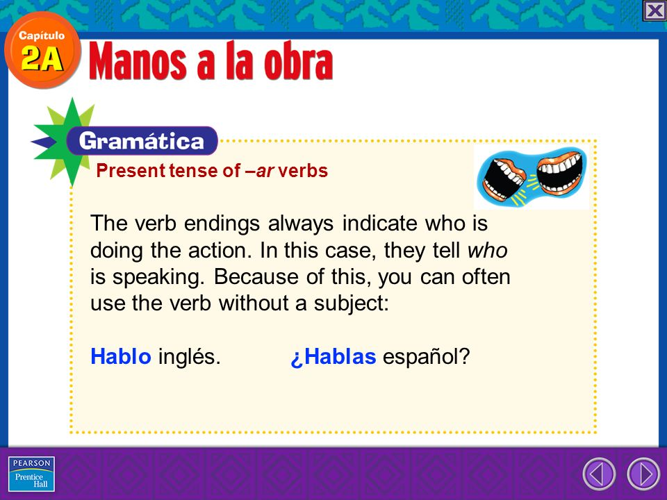 The verb endings always indicate who is doing the action. In this case, they tell who is speaking. Because of this, you can often use the verb without