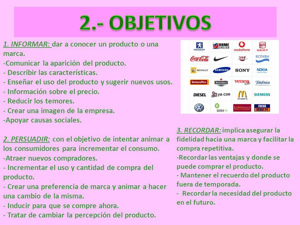 1. INFORMAR: dar a conocer un producto o una marca. -Comunicar la aparición del producto. - Describir las características. - Enseñar el uso del produc