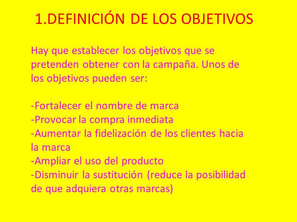 1.DEFINICIÓN DE LOS OBJETIVOS Hay que establecer los objetivos que se pretenden obtener con la campaña. Unos de los objetivos pueden ser: -Fortalecer