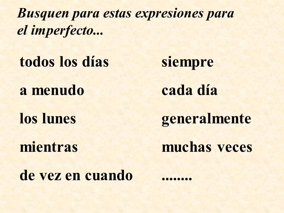 Busquen para estas expresiones para el imperfecto...