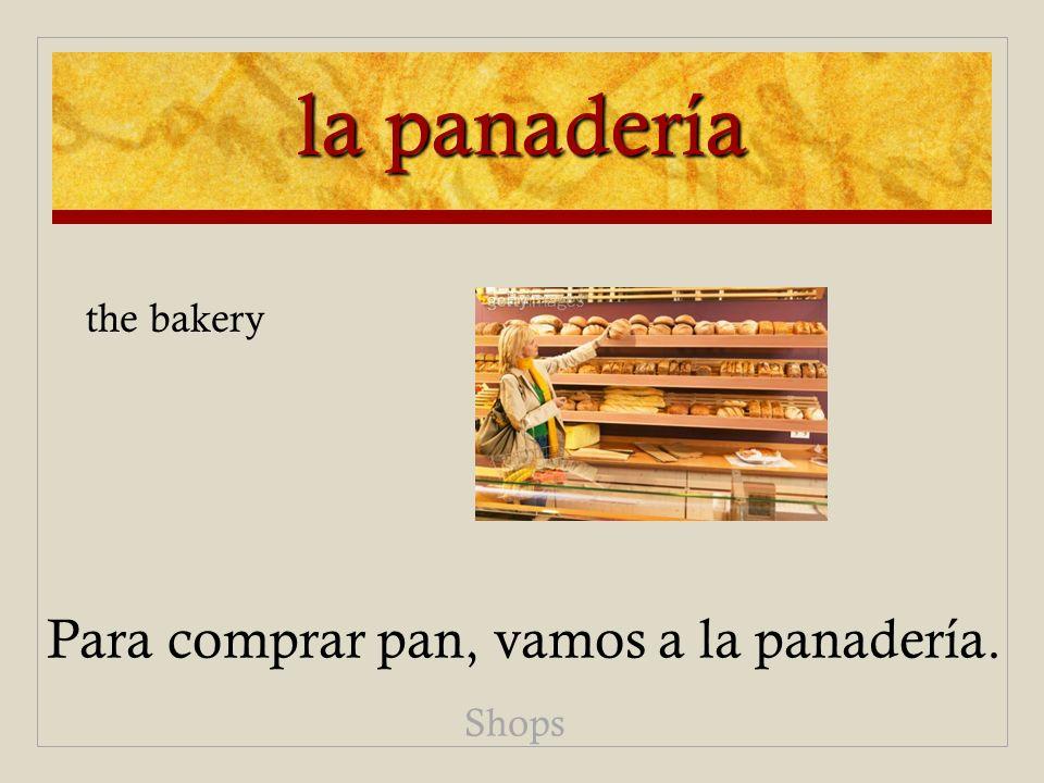 la panadería Para comprar pan, vamos a la panadería. Shops the bakery