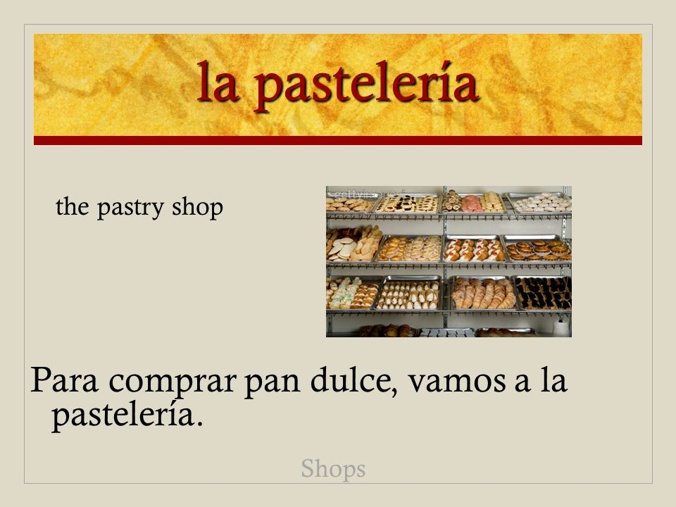 la pastelería Para comprar pan dulce, vamos a la pastelería. Shops the pastry shop