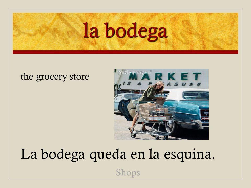 la bodega La bodega queda en la esquina. Shops the grocery store