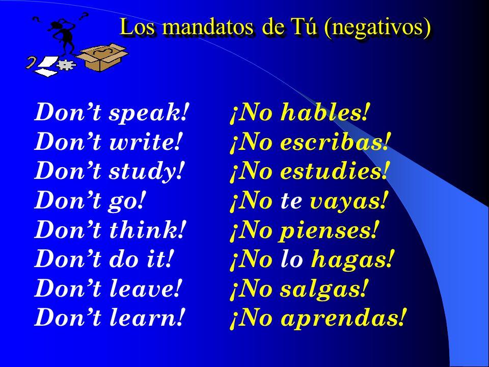 Los mandatos de Tú (negativos) Dont speak!¡No hables.