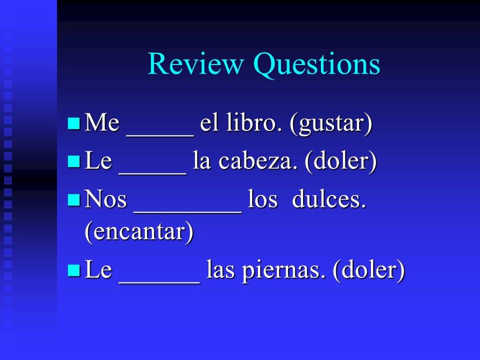 Review Questions Me _____ el libro. (gustar) Me _____ el libro.