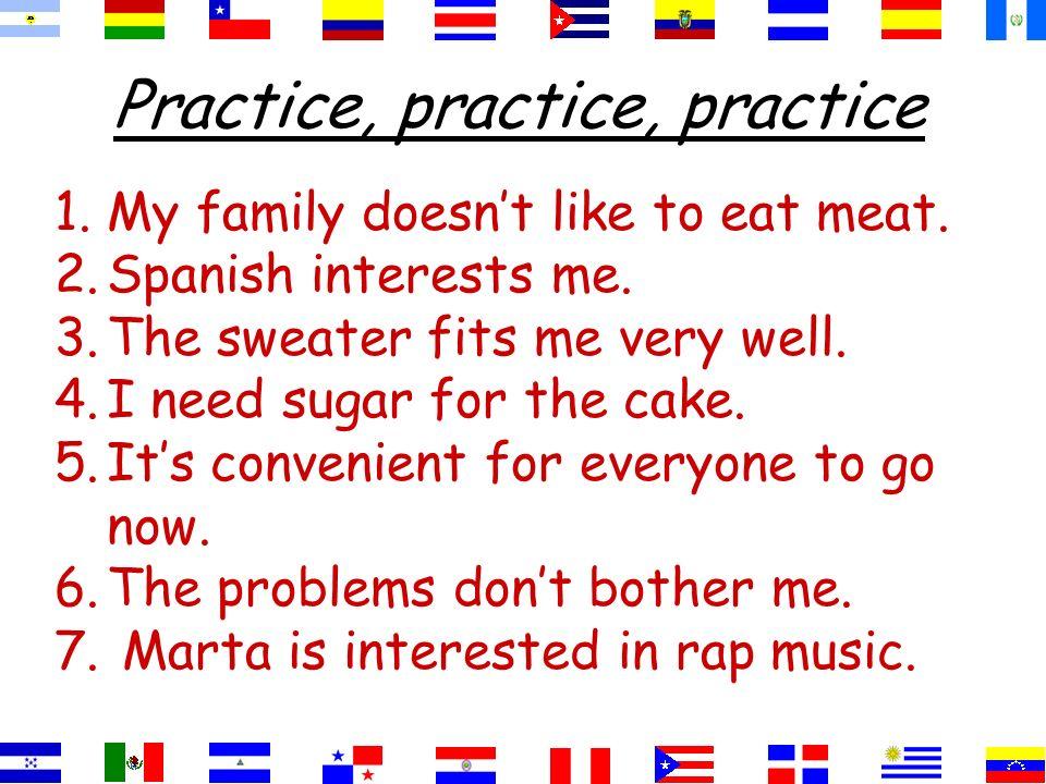 Practice, practice, practice 1.A mi familia no le gusta comer carne.