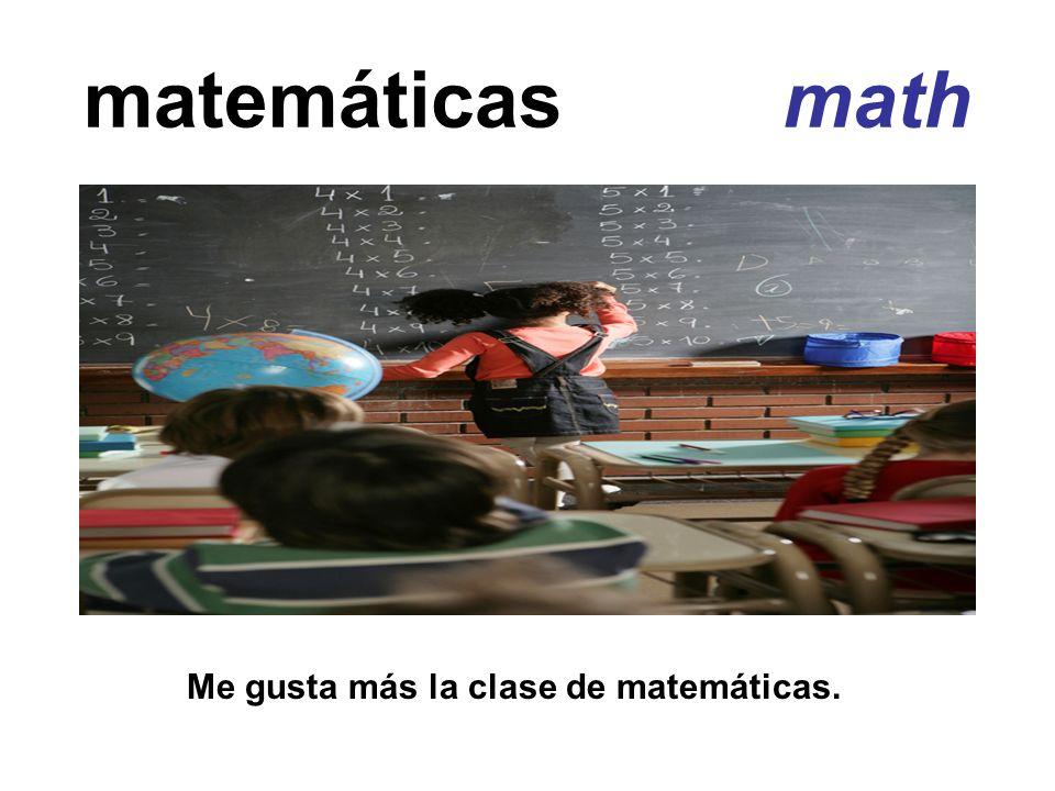 matemáticas math Me gusta más la clase de matemáticas.