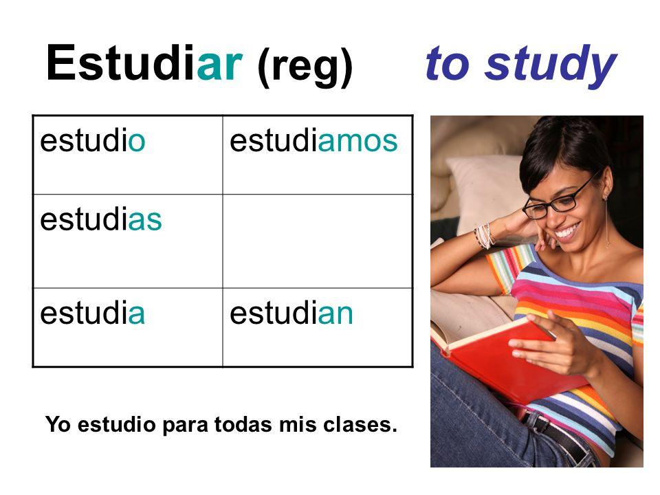 Estudiar (reg) to study estudioestudiamos estudias estudiaestudian Yo estudio para todas mis clases.