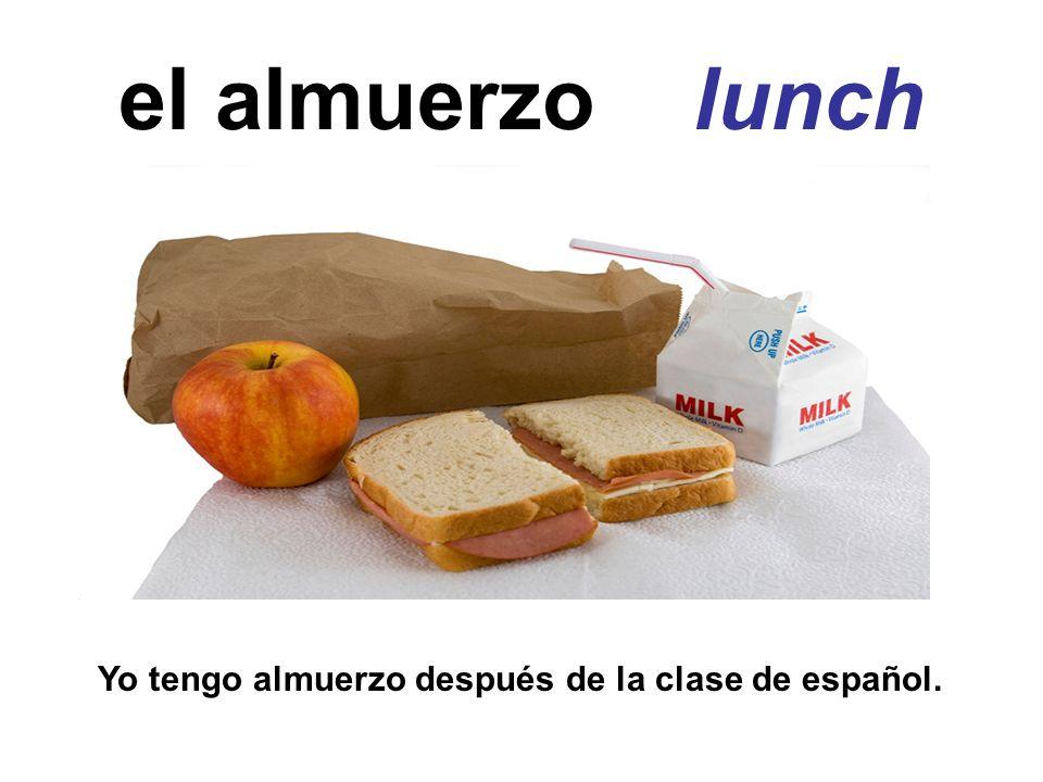 el almuerzo lunch Yo tengo almuerzo después de la clase de español.