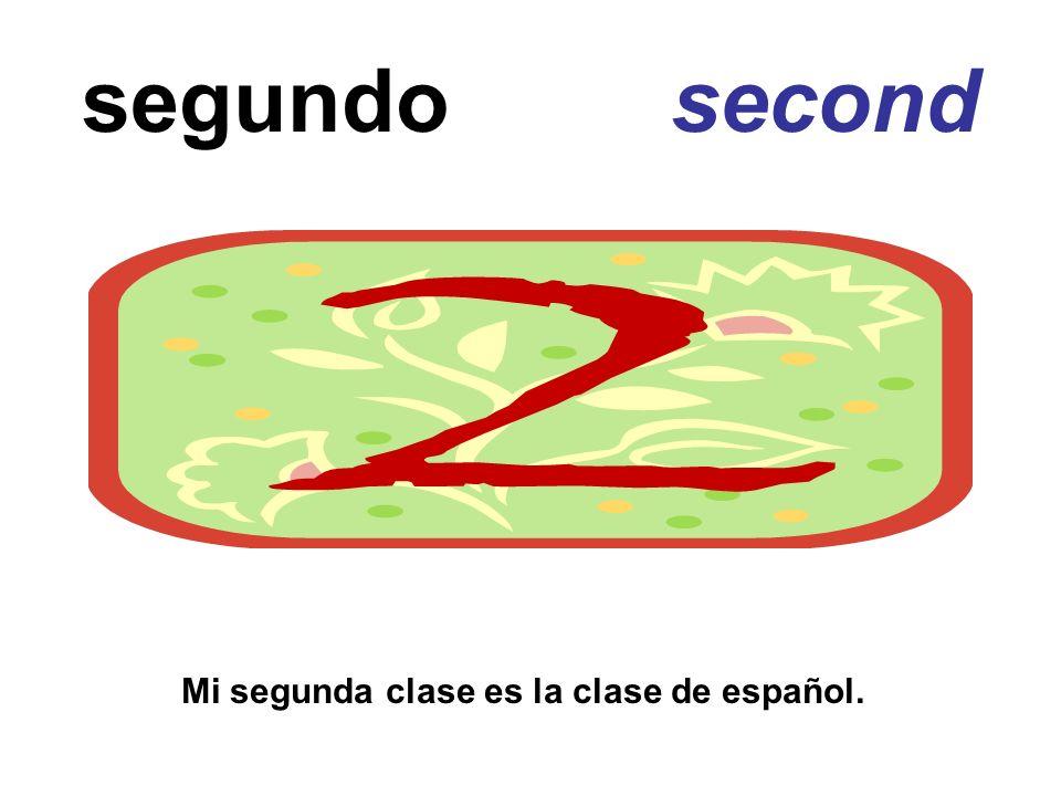segundo second Mi segunda clase es la clase de español.