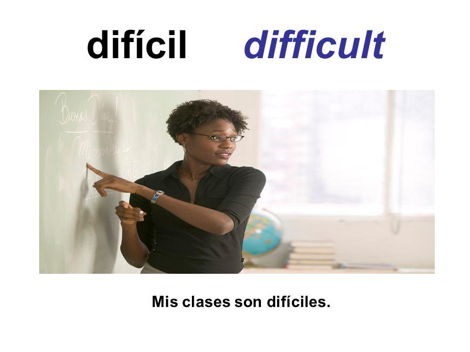 difícil difficult Mis clases son difíciles.