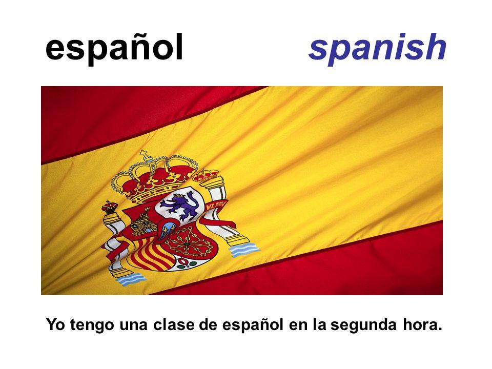 español spanish Yo tengo una clase de español en la segunda hora.