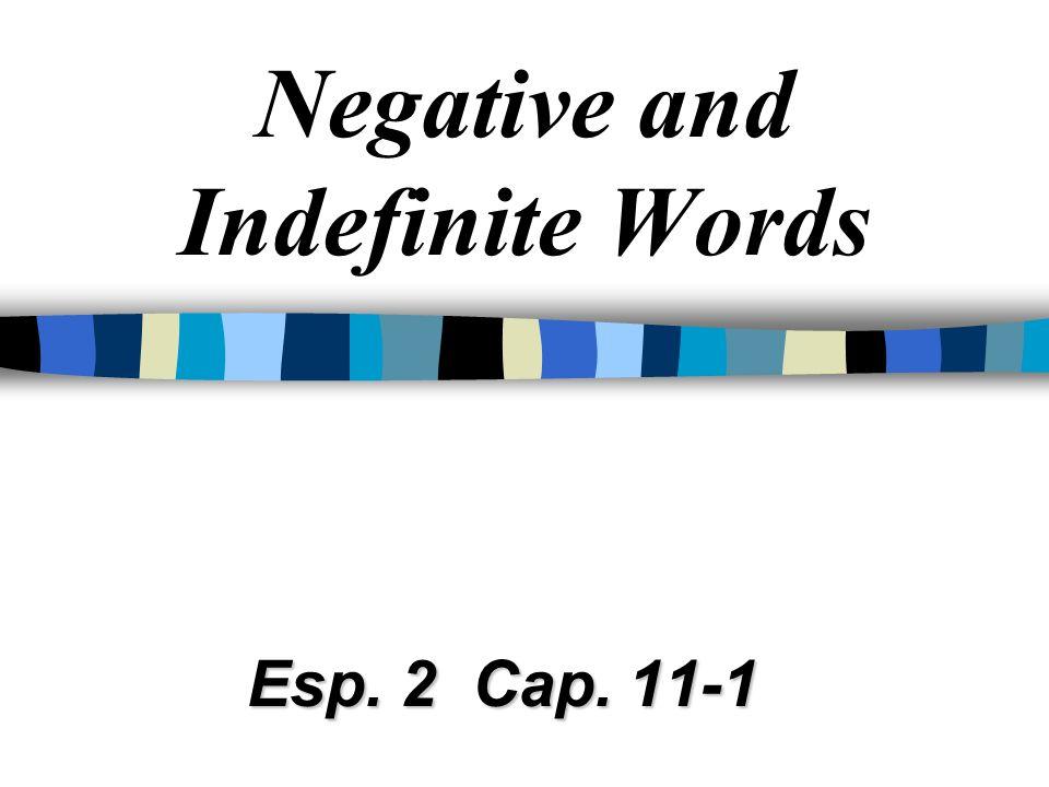 Negative and Indefinite Words Esp. 2 Cap. 11-1