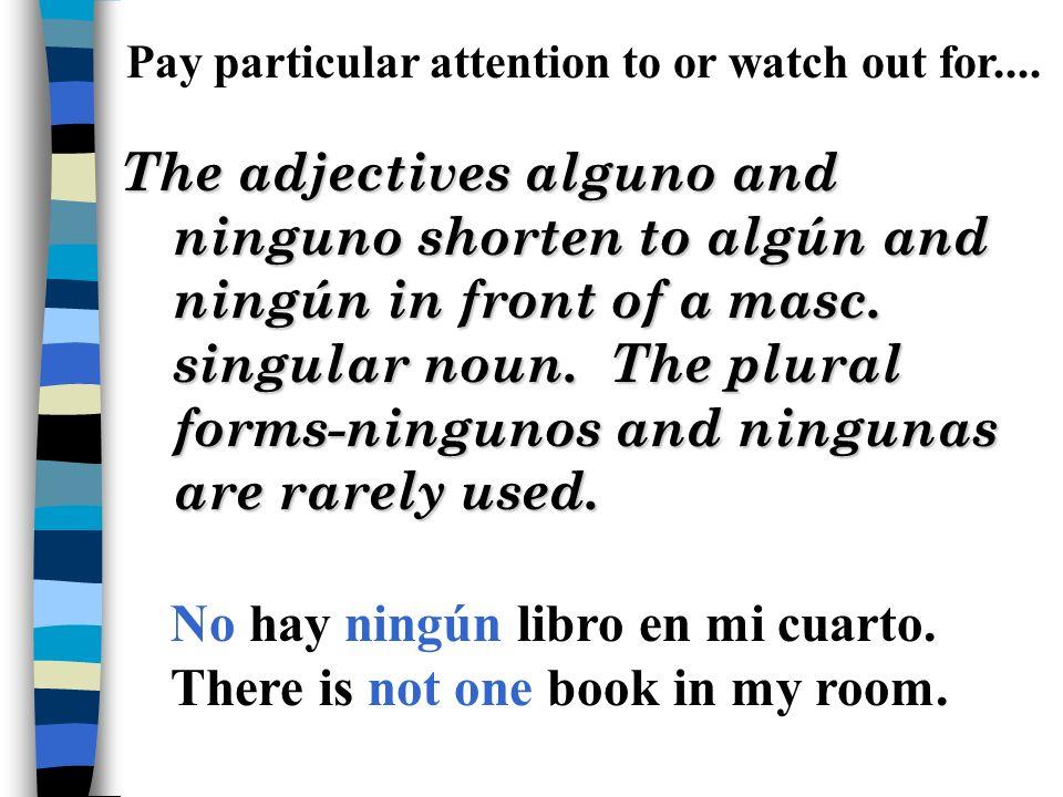 The adjectives alguno and ninguno shorten to algún and ningún in front of a masc.