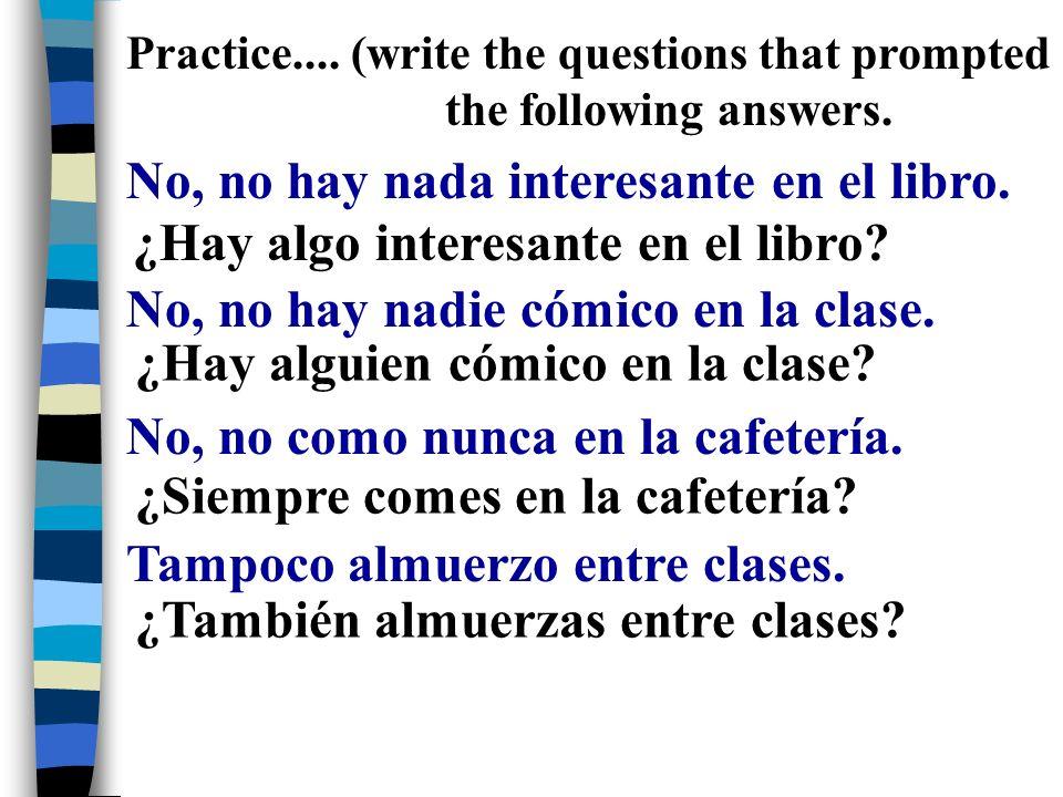 Practice.... (re-write the following sentences using the double negative. Hay algo interesante en el menú. Tienen algunos platos típicos. Mis amigos s