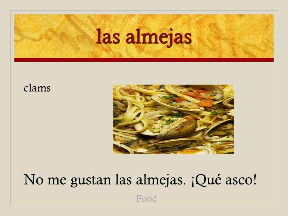 las almejas No me gustan las almejas. ¡Qué asco! Food clams