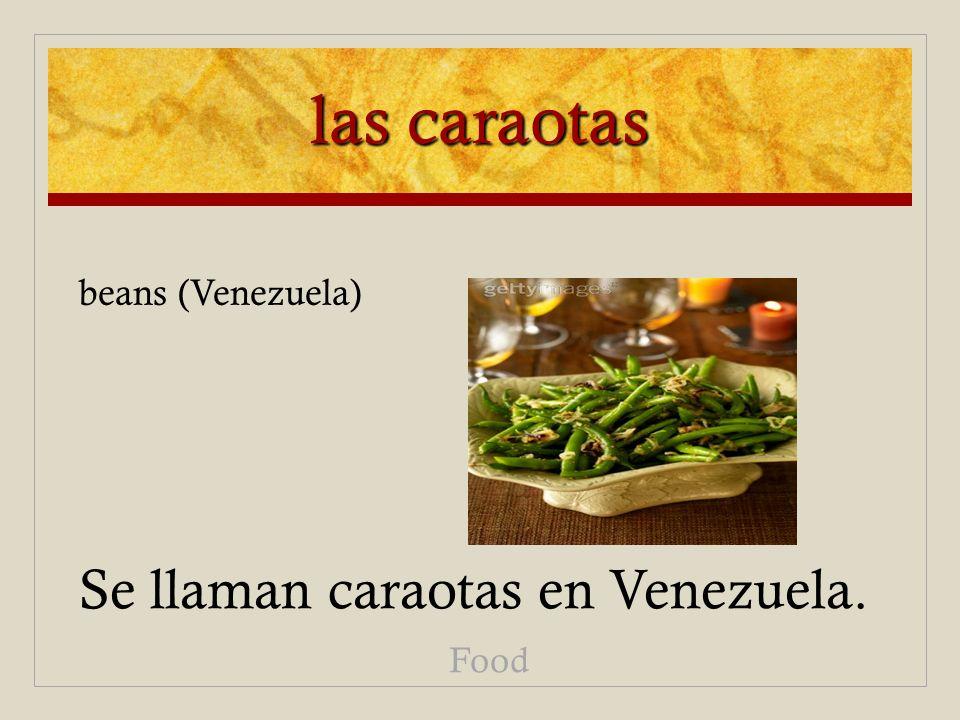 las caraotas Se llaman caraotas en Venezuela. Food beans (Venezuela)