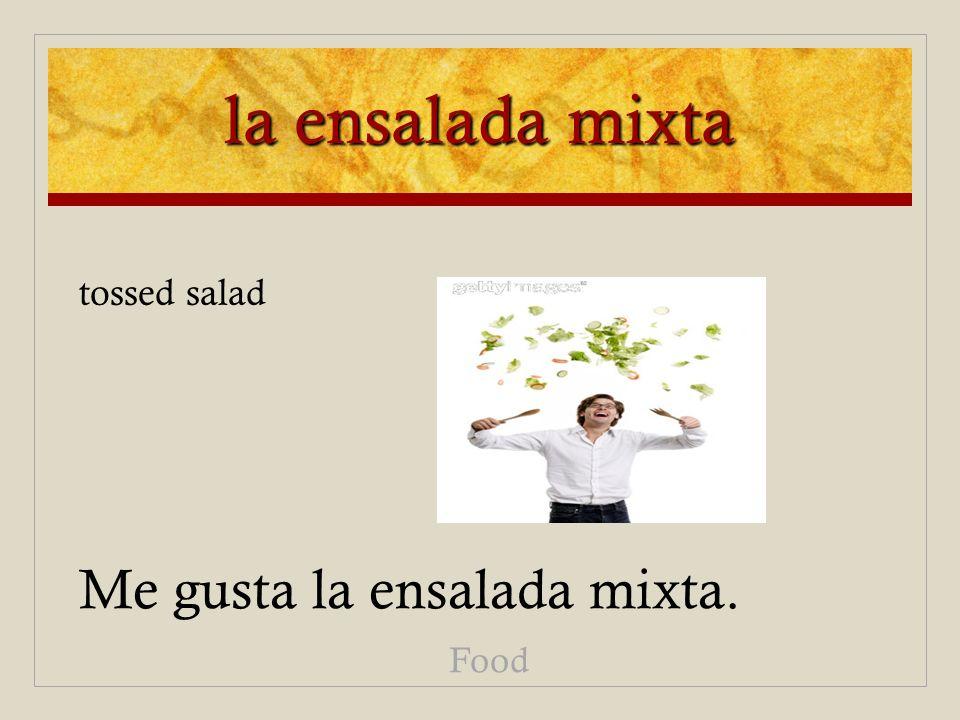 la ensalada mixta Me gusta la ensalada mixta. Food tossed salad