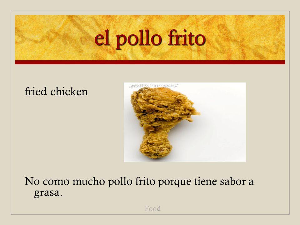 el pollo frito No como mucho pollo frito porque tiene sabor a grasa. Food fried chicken