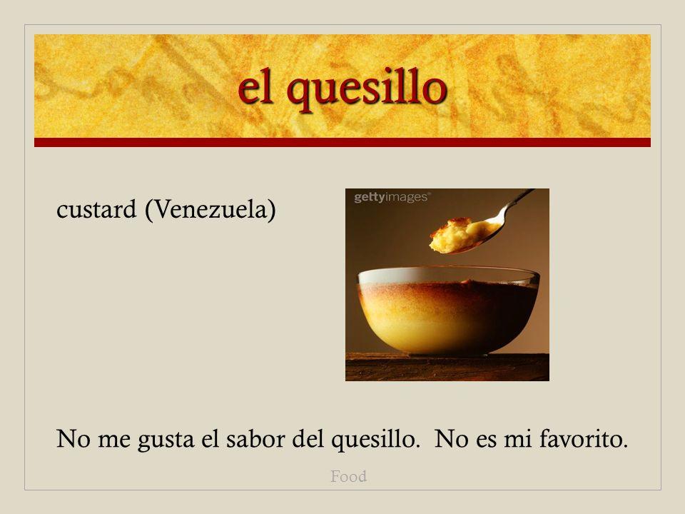 el quesillo No me gusta el sabor del quesillo. No es mi favorito. Food custard (Venezuela)