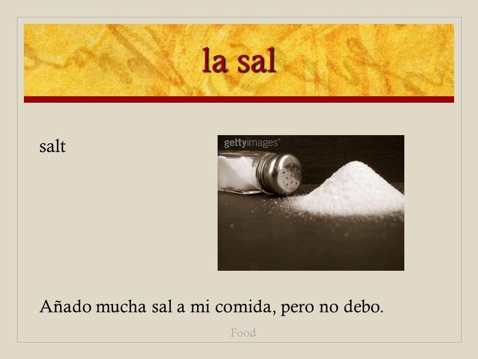 la sal Añado mucha sal a mi comida, pero no debo. Food salt