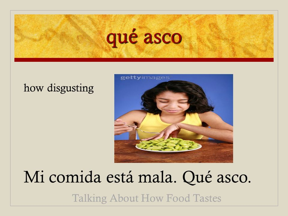 qué asco Mi comida está mala. Qué asco. Talking About How Food Tastes how disgusting