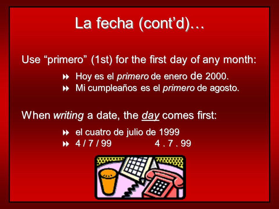 Use primero (1st) for the first day of any month: Hoy es el primero de enero de 2000.