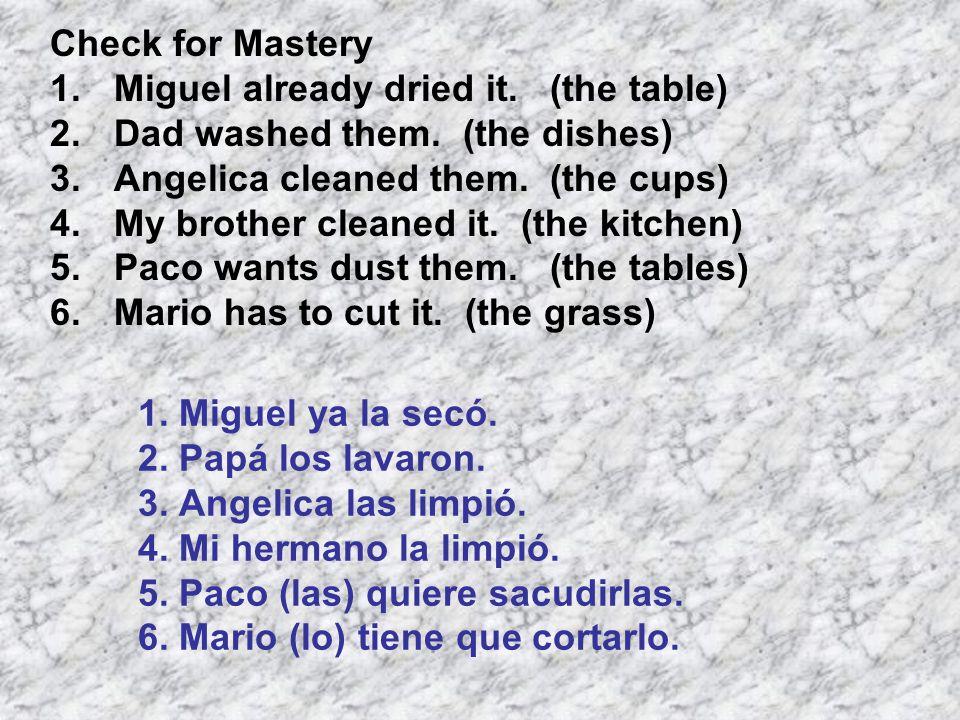 1. Miguel ya la secó. 2. Papá los lavaron. 3. Angelica las limpió.