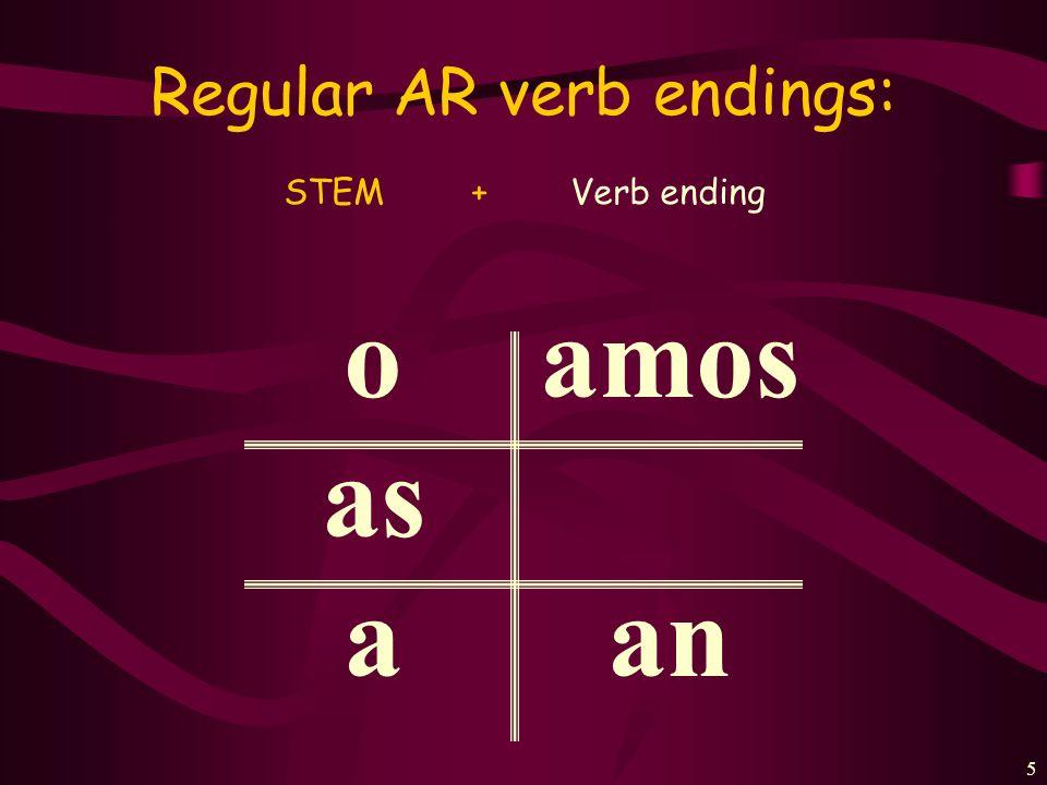 5 Regular AR verb endings: STEM + Verb ending o as a amos an