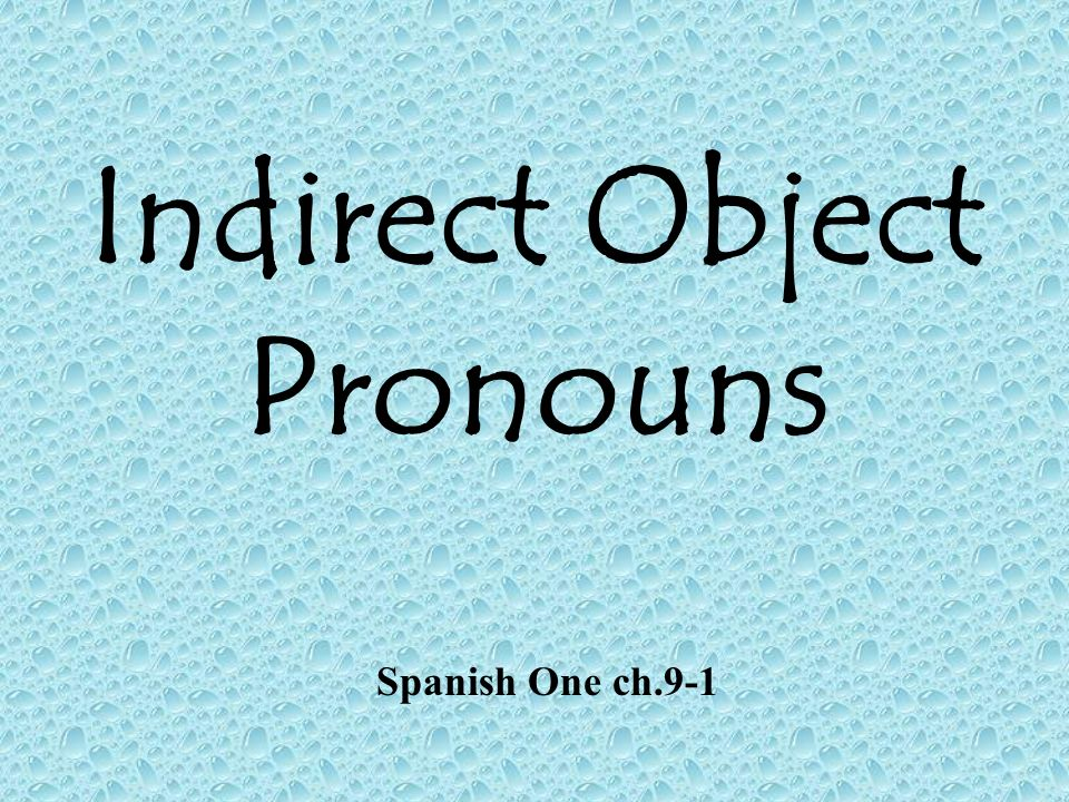 Indirect Object Pronouns Spanish One ch.9-1
