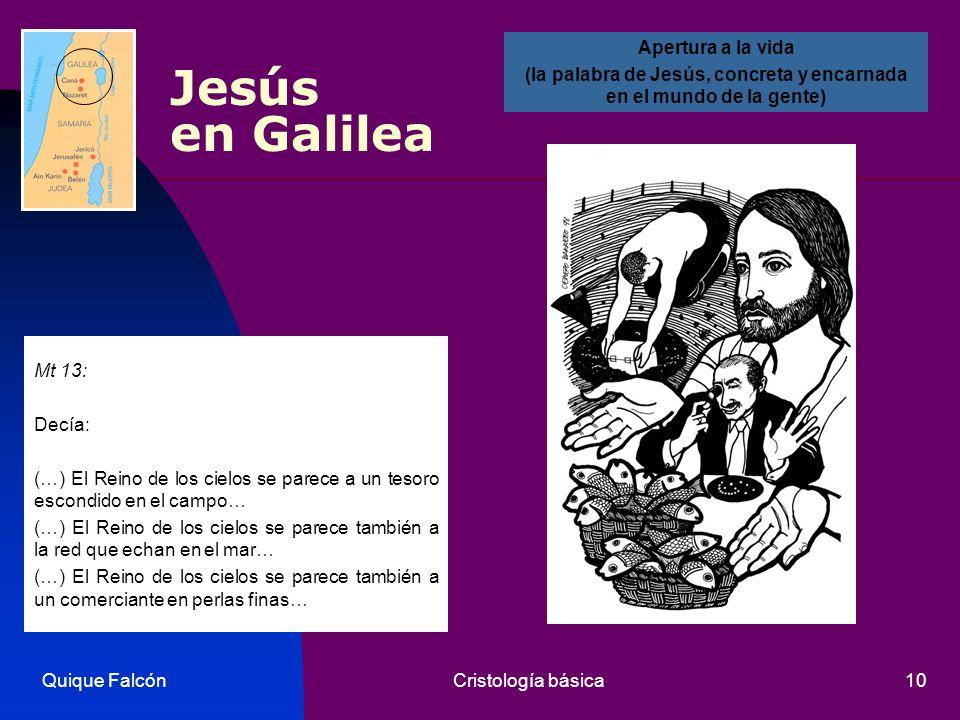Quique FalcónCristología básica10 Jesús en Galilea Mt 13: Decía: (…) El Reino de los cielos se parece a un tesoro escondido en el campo… (…) El Reino