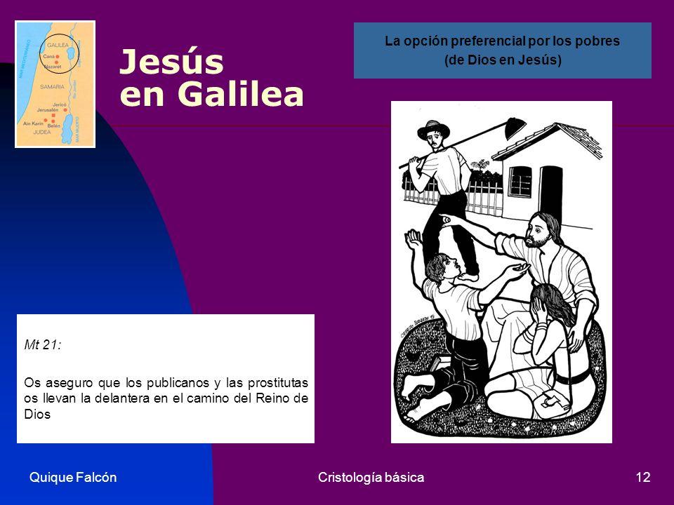 Quique FalcónCristología básica12 Jesús en Galilea Mt 21: Os aseguro que los publicanos y las prostitutas os llevan la delantera en el camino del Rein